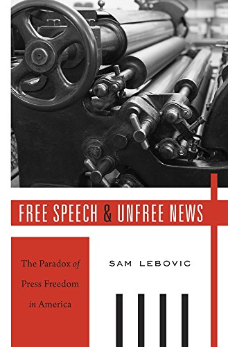 Free Speech and Unfree News: The Paradox of Press Freedom in America