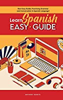 Learn Spanish Easy Guide: Best Easy Guide, Practicing Grammar and Conversation in Spanish Language!
