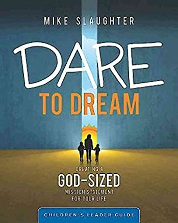 [(Dare to Dream Childrens Leader Guide : Creating a God-Sized Mission Statement for Your Life)] [By (author) Mike Slaughter] published on (December, 2013)