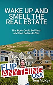 Wake Up and Smell the Real Estate: This Book Could Be Worth a Million Dollars to You