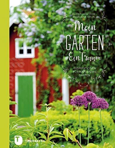 Mein Garten - Ein Traum - Inspirationen für naturnahe Gärten: Inspirationen Fur Naturnahe Garten