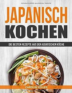 Japanisch Kochen: Die besten Rezepte aus der asiatischen Kü