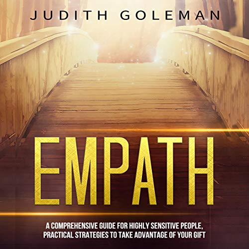 Empath: A Comprehensive Guide for Highly Sensitive People, Practical Strategies to Take Advantage of Your Gift audiobook cover art