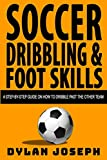 Soccer Dribbling & Foot Skills: A Step-by-Step Guide on How to Dribble Past the Other Team (Understand Soccer)