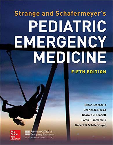 Compare Textbook Prices for Strange and Schafermeyer's Pediatric Emergency Medicine, Fifth Edition 5 Edition ISBN 9781259860751 by Schafermeyer, Robert,Tenenbein, Milton,Macias, Charles,Sharieff, Ghazala,Yamamoto, Loren
