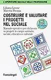 costruire e valutare i progetti nel sociale. manuale operativo per chi lavora su progetti in campo sanitario, sociale, educativo e culturale