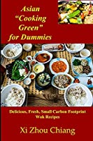 """Asian """"Cooking Green"""" for Dummies: Delicious, Fresh, Small Carbon Footprint Wok Recipes"""