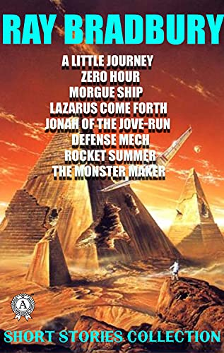 Short Stories Collection: A Little Journey. Zero Hour. Morgue Ship. Lazarus Come Forth. Jonah of the Jove-Run. Defense Mech. Rocket Summer. The Monster Maker (English Edition)