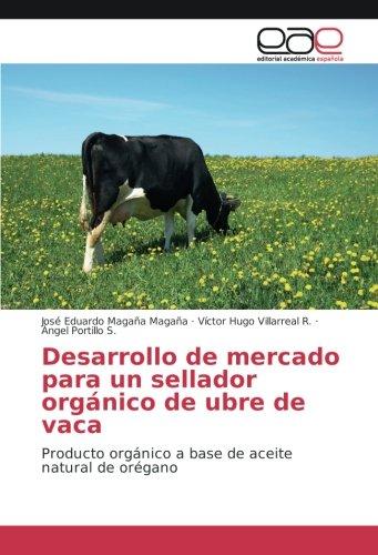 Desarrollo de mercado para un sellador orgánico de ubre de vaca: Producto...