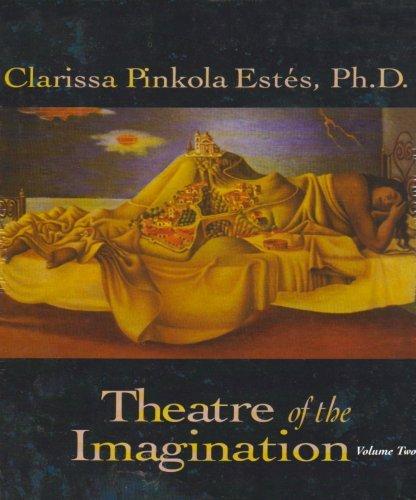 Theatre of the Imagination: Volume 2 by Clarissa Pinkola Estes