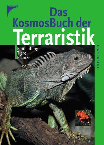 Das Kosmos-Buch der Terraristik: Einrichtung. Tiere. Pflanzen.