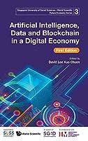 Artificial Intelligence, Data, and Blockchain in a Digital Economy (Singapore University of Social Sciences - World Scientific Future Economy)