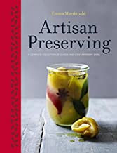 Artisan Preserving: Over 100 recipes for jams, chutneys and relishes, pickles, sauces and cordials, and cured meats and fish