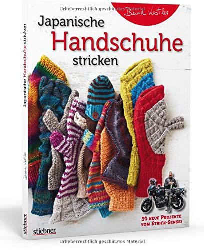 Japanische Handschuhe stricken. Fingerlose Handschuhe und Fäustlinge mit Klappe an einem Stück gestrickt. Strickmuster von edel bis witzig für ... 50 neue Projekte vom Strick-Sensei