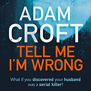 Tell Me I'm Wrong     A Gripping Psychological Thriller with a Killer Twist              By:                                                                                                                                 Adam Croft                               Narrated by:                                                                                                                                 Tamsin Kennard,                                                                                        Andrew Kingston,                                                                                        Alan Medcroft                      Length: 5 hrs and 39 mins     2 ratings     Overall 4.0