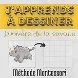 J'apprends à dessiner l'univers de la savane: Méthode Montessori pour les enfants de 4 à 8 ans