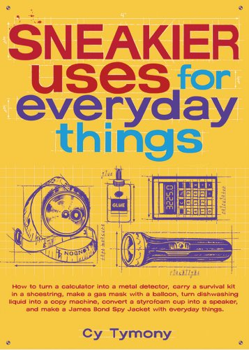 Sneakier Uses for Everyday Things (Volume 2) (Sneaky Books)