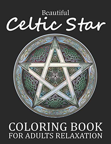 Beautiful Celtic Star Coloring Book For Adults Relaxation: An Awesome Celtic Star Adults Coloring Book Stress Relieving Design. Adults Celtic Knot Coloring Book