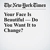 Your Face Is Beautiful — Do You Want It to Change?'s image