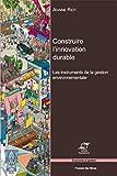 Construire l'innovation durable - Les instruments de la gestion environnementale.