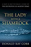 The Lady with a Shamrock: A Navy D-day Veterans  Story of the Destroyer USS Murphy DD603