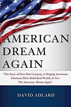 American Dream Again: The Story of How One Company (Tranont) is Helping Americans Eliminate Debt, Build Real Wealth, & Live The American Dream Again by [David Adlard]