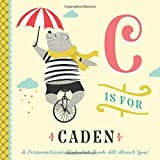 C is for Caden: A Personalized Alphabet Book All About You! (Personalized Children's Book)