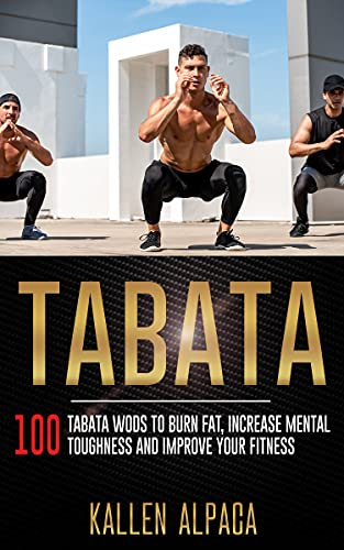 TABATA: 100 Tabata WODs To Burn Fat, Increase Mental Toughness And Improve Your Fitness (English Edition)