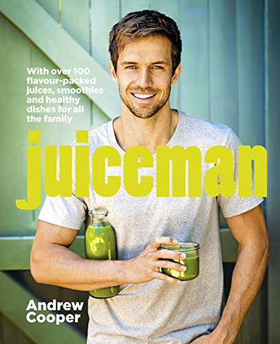 Juiceman: Over 100 healthy juice and smoothie recipes for all the family