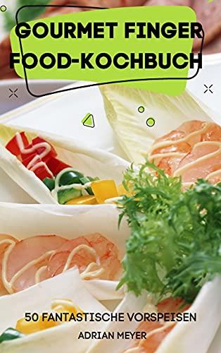 Gourmet Finger Food-Kochbuch 50 Fantastische Vorspeisen