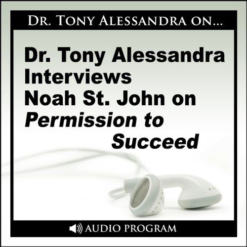 Dr. Tony Alessandra Interviews Noah St. John on Permission to Succeed audiobook cover art