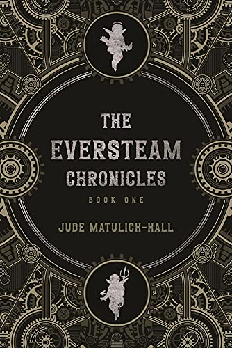 The Eversteam Chronicles by [Jude Matulich-Hall]