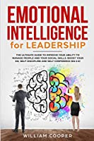 Emotional Intelligence for Leadership: The Complete Guide to Improve Your Social Skills, Boost Your EQ and Emotional Agility and Discover Why It Can Matter More Than IQ (EQ 2.0) (Mastery of Mind Manipulation: Art of Persuasion, How to Analyze, Reading & Influence People, Nlp, Em)