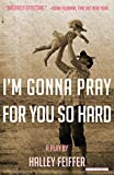 I'm Gonna Pray for You So Hard: A Play - Halley Feiffer