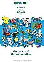 BABADADA, español - Cebuano, diccionario visual - diksyonaryo nga litrato: Spanish - Cebuano, visual dictionary