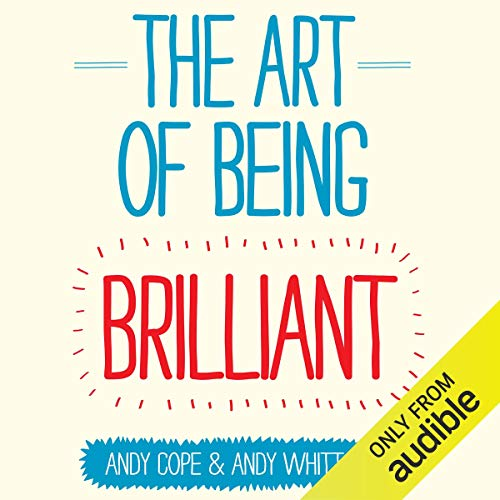 The Art of Being Brilliant                   By:                                                                                                                                 Andy Cope,                                                                                        Andy Whittaker                               Narrated by:                                                                                                                                 Glen McCready                      Length: 4 hrs and 36 mins     447 ratings     Overall 4.3