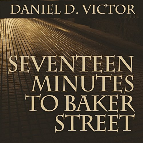 Seventeen Minutes to Baker Street     Sherlock Holmes and the American Literati, Book 3              By:                                                                                                                                 Daniel D Victor                               Narrated by:                                                                                                                                 Ben Carling                      Length: 6 hrs and 2 mins     3 ratings     Overall 4.3