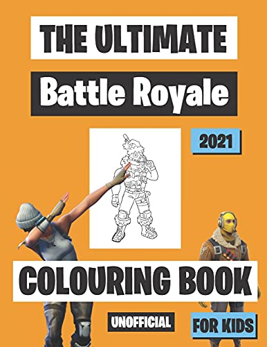 The Ultimate Battle Royale Colouring Book For Kids: 50 Colouring Pages/ For Women, Men, Girls, Boys, Fans, Supporters, Teens, Adults and Kids | 8.5 x 11 Inches | A4