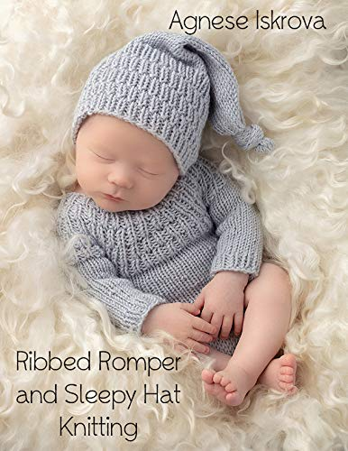 Ribbed Romper and Sleepy Hat Knitting Pattern (English Edition)