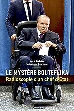 Le mystère Bouteflika - Radioscopie d'un chef d'Etat de Mohamed Benchicou