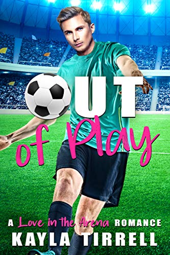 Out of Play (Love in the Arena Book 2) by [Kayla Tirrell]