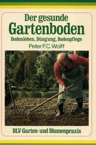 Der gesunde Gartenboden. Bodenleben, Düngung, Bodenpflege.
