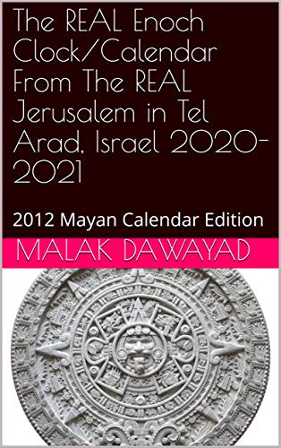 The REAL Enoch Clock/Calendar From The REAL Jerusalem in Tel Arad, Israel 2020-2021 : 2012 Mayan Calendar Edition (English Edition)