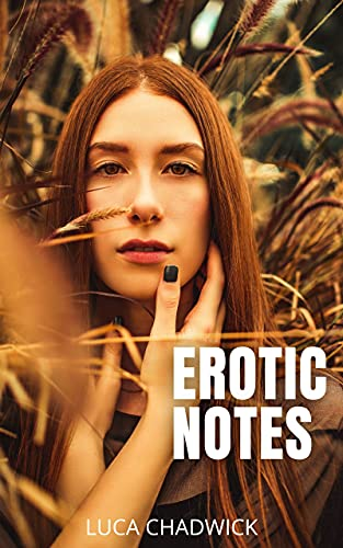 EROTIC NOTES: Intimate confessions, diary secrets, sex stories, adult affairs, pleasure, romance and fantasy, dating, sensuality, passion, (English Edition)