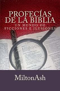 Profecias de la Biblia: Un mundo de ficciones e ilusiones