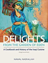 Delights from the Garden of Eden: A Cookbook and History of the Iraqi Cuisine (Abbreviated Version of the Second Edition)