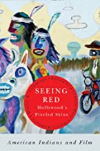 Seeing Red―Hollywood's Pixeled Skins: American Indians and Film (American Indian Studies)