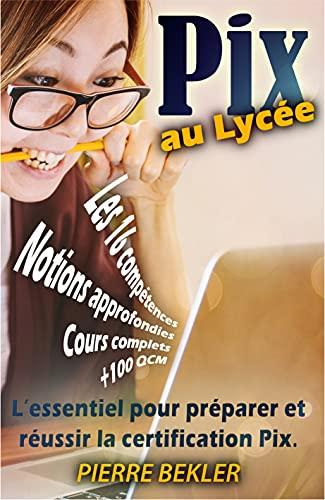 Pix au Lycée: L'essentiel pour préparer et réussir la certification PIX (French Edition)