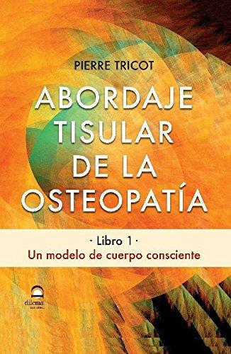ABORDAJE TISULAR DE LA OSTEOPATÍA. LIBRO 1: Un modelo de cuerpo consciente