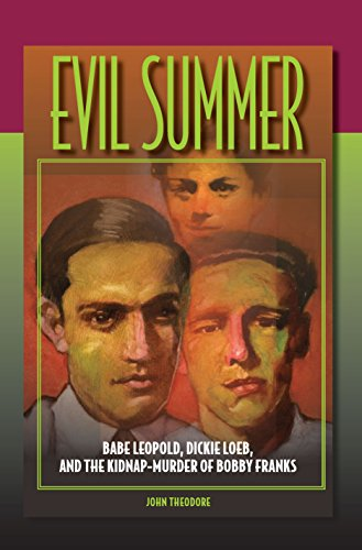 Evil Summer: Babe Leopold, Dickie Loeb, and the Kidnap-Murder of Bobby Franks (Elmer H Johnson & Carol Holmes Johnson Series in Criminology) (English Edition)